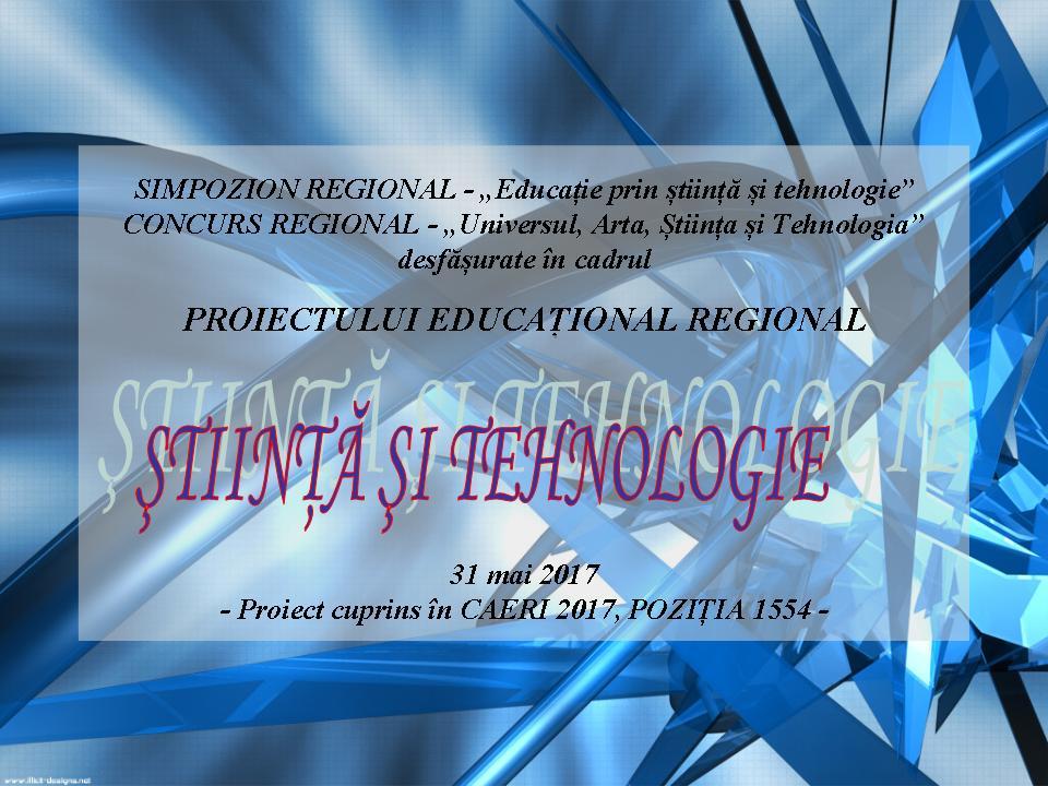 SIMPOZION SI CONCURS STIINTA SI TEHNOLOGIE- 2017